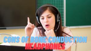 Cons of Bone Conduction Headphones
