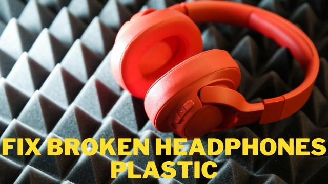 How to Fix Broken Headphones Plastic