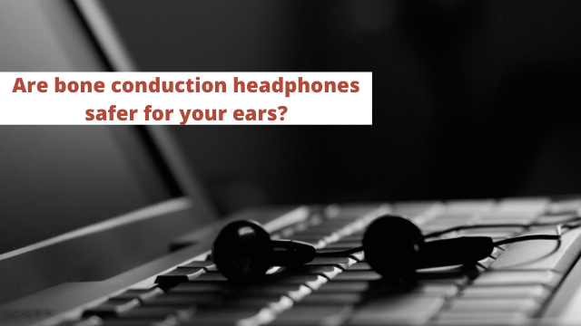 Are bone conduction headphones safer for your ears?